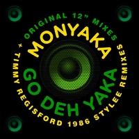 Monyaka - Go Deh Yaka (Original Versions + 1986 Stylee Remixes)